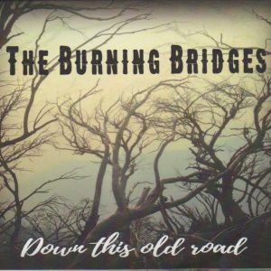 the burning bridges down this old road